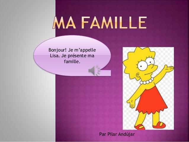 Bonjour! Je m'appelle  Lisa. Je présente ma  famille.  Par Pilar Andújar