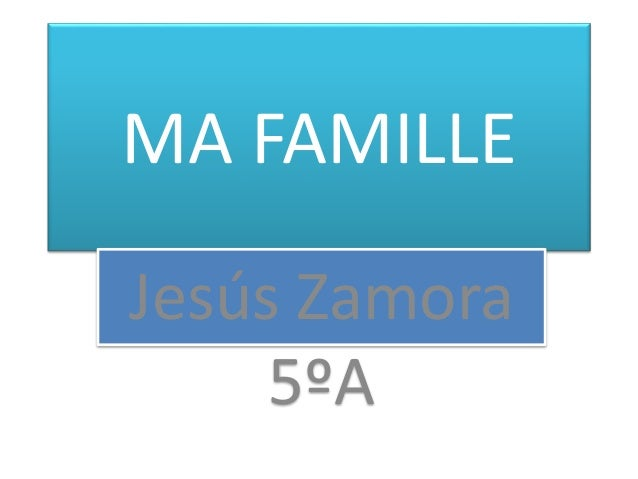 MA FAMILLE  Jesús Zamora  5ºA