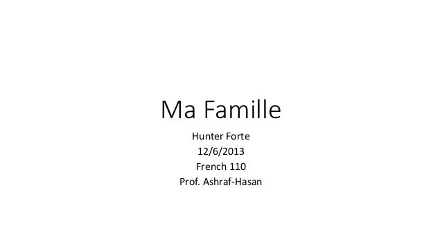 Ma Famille Hunter Forte 12/6/2013 French 110 Prof. Ashraf-Hasan