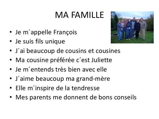 MA FAMILLE • Je m´appelle François • Je suis fils unique • J´ai beaucoup de cousins et cousines • Ma cousine préférée c´es...