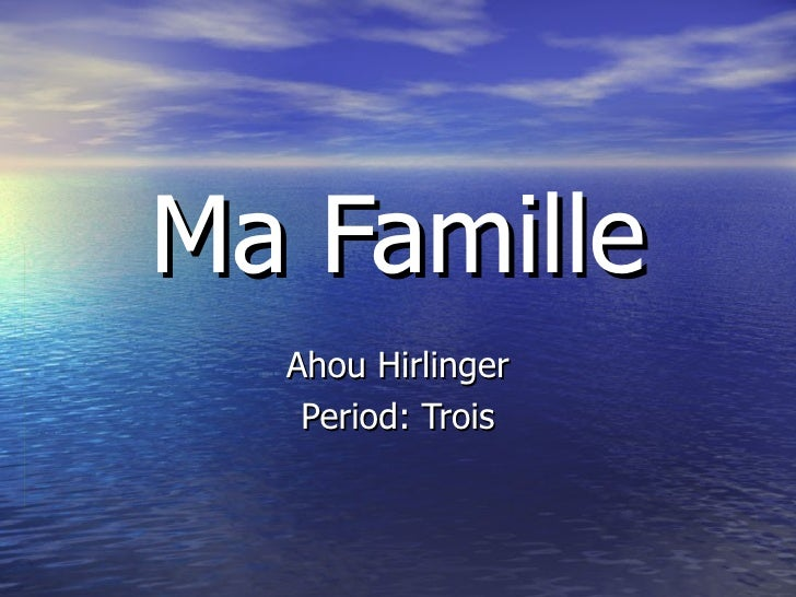 Ma Famille Ahou Hirlinger Period: Trois