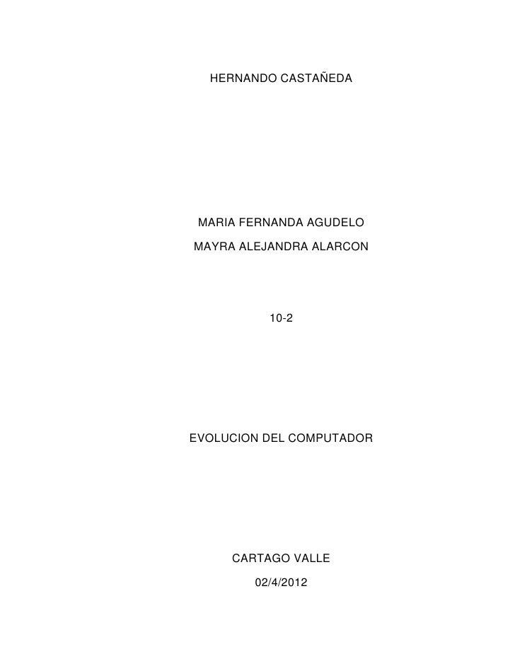 HERNANDO CASTAÑEDA MARIA FERNANDA AGUDELOMAYRA ALEJANDRA ALARCON          10-2EVOLUCION DEL COMPUTADOR     CARTAGO VALLE  ...