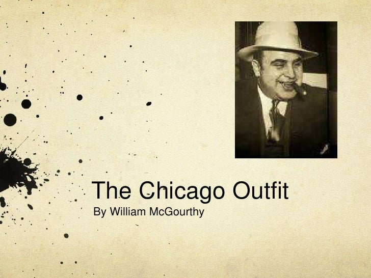 The Chicago Outfit<br />By William McGourthy<br />