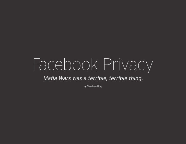 Facebook Privacy  Mafia Wars was a terrible, terrible thing.                   by Sharlene King