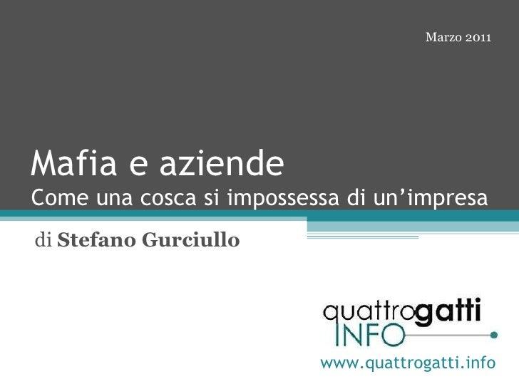 Mafia e aziende Come una cosca si impossessa di un'impresa di  Stefano Gurciullo www.quattrogatti.info Febbraio 2011