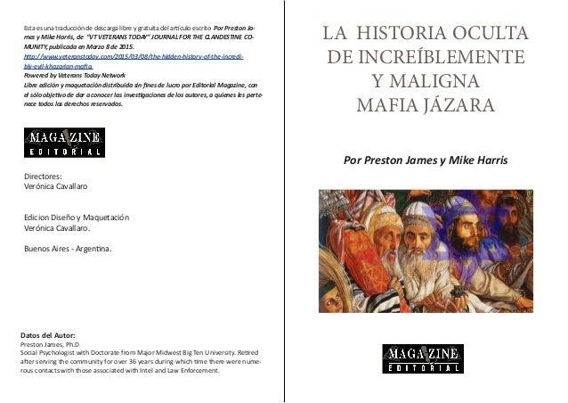 LA HISTORIA OCULTA DE INCREÍBLEMENTE Y MALIGNA MAFIA JÁZARA Por Preston James y Mike Harris Esta es una traducción de desc...