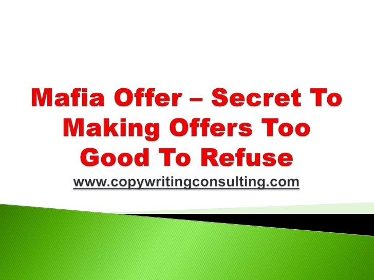 Mafia Offer – Secret To Making Offers Too Good To Refusewww.copywritingconsulting.com<br />