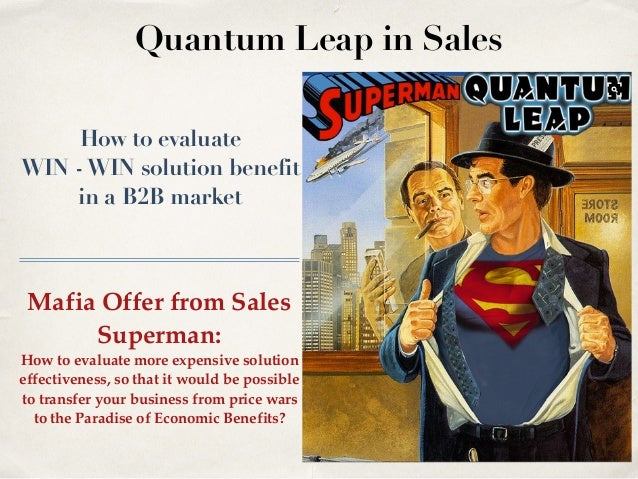 How to evaluate WIN -WIN solution benefit in a B2B market Mafia Offer from Sales Superman: How to evaluate more expensive ...