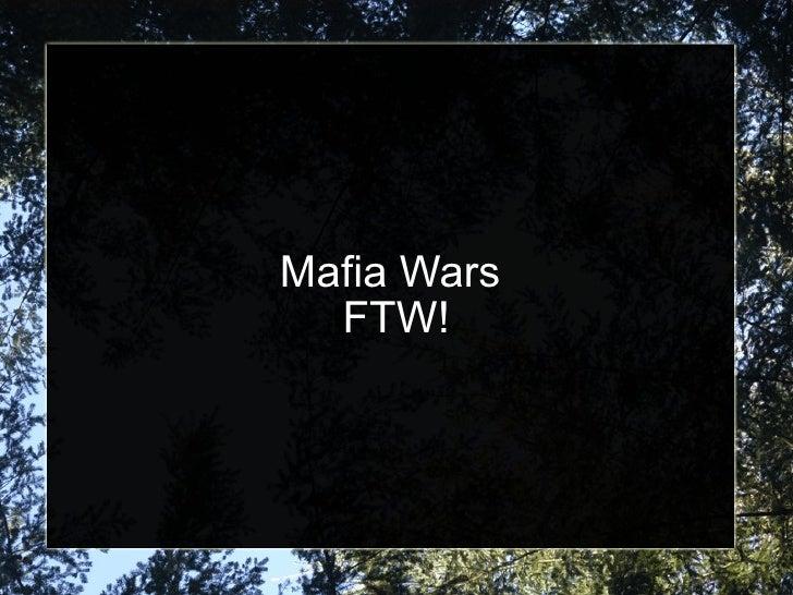 Mafia Wars  FTW!