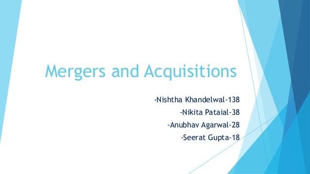 Mergers and Acquisitions -Nishtha Khandelwal-138 -Nikita Pataial-38 -Anubhav Agarwal-28 -Seerat Gupta-18