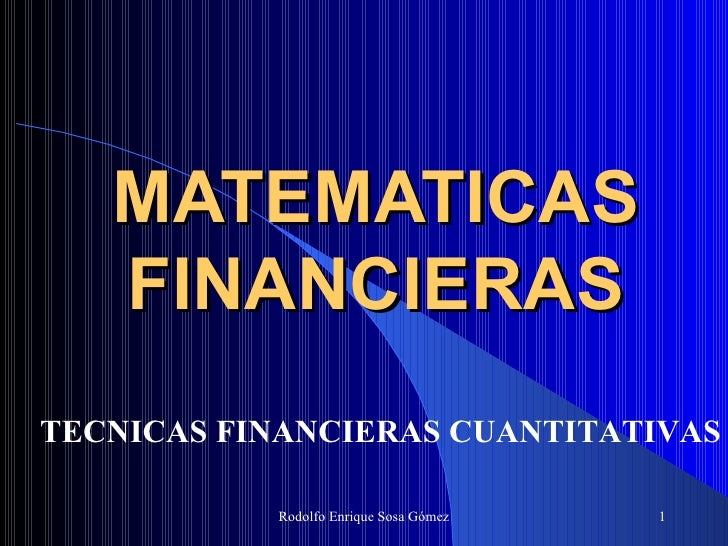 MATEMATICAS FINANCIERAS Rodolfo Enrique Sosa Gómez TECNICAS FINANCIERAS CUANTITATIVAS