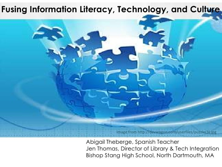 Fusing Information Literacy, Technology, and Culture                               Image from http://devwagon.com/userfile...