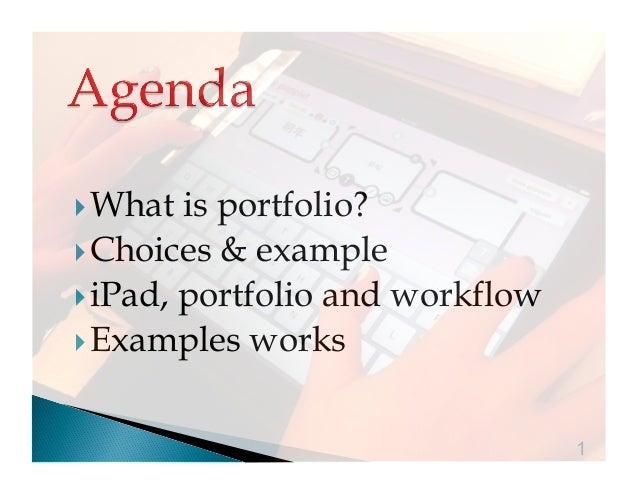 What  is portfolio? Choices & example iPad, portfolio and workflow Examples works 1