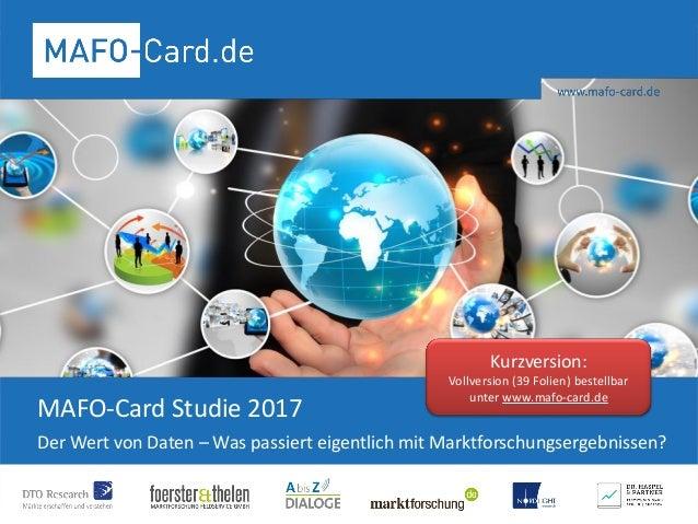 MAFO-Card Studie 2017 Der Wert von Daten – Was passiert eigentlich mit Marktforschungsergebnissen? Kurzversion: Vollversio...