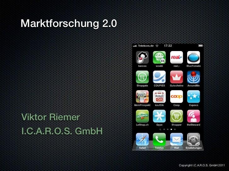 Marktforschung 2.0Viktor RiemerI.C.A.R.O.S. GmbH                     1