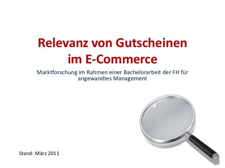 Relevanz von Gutscheinen im E-Commerce<br />Marktforschung im Rahmen einer Bachelorarbeit der FH für angewandtes Managemen...