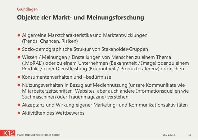 Objekte der Markt- und Meinungsforschung ●Allgemeine Marktcharakteristika und Marktentwicklungen  (Trends, Chancen, Risi...
