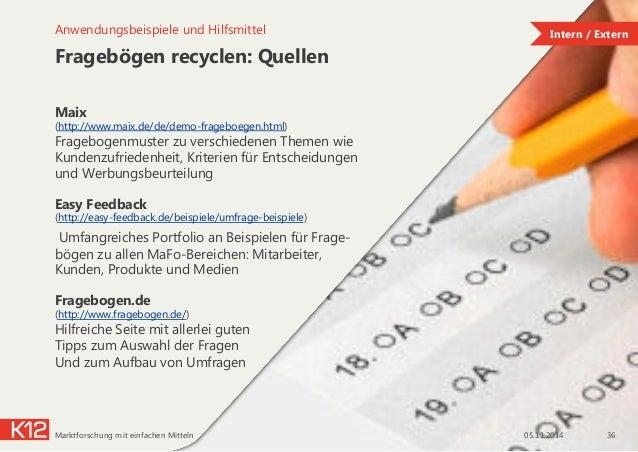 Fragebögen recyclen: Quellen 05.11.2014Marktforschung mit einfachen Mitteln 36 Anwendungsbeispiele und Hilfsmittel Maix (h...