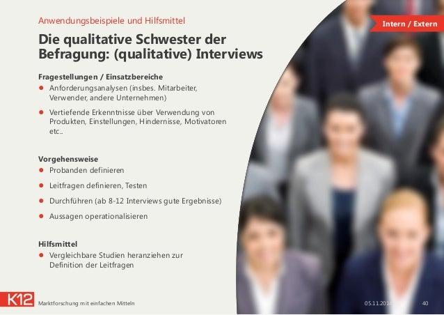 Die qualitative Schwester der Befragung: (qualitative) Interviews Fragestellungen / Einsatzbereiche ● Anforderungsanalyse...