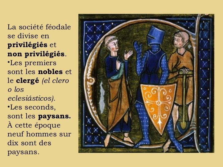La société féodalese divise enprivilégiés etnon privilégiés.•Les premierssont les nobles etle clergé (el cleroo loseclesiá...