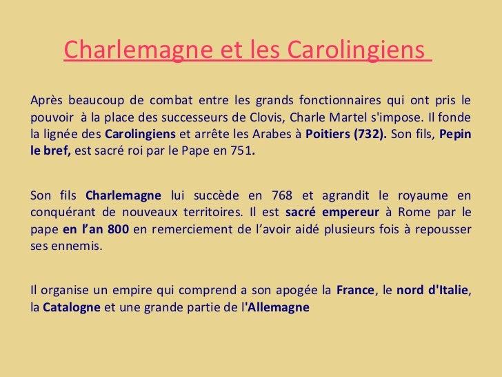Charlemagne et les CarolingiensAprès beaucoup de combat entre les grands fonctionnaires qui ont pris lepouvoir à la place ...