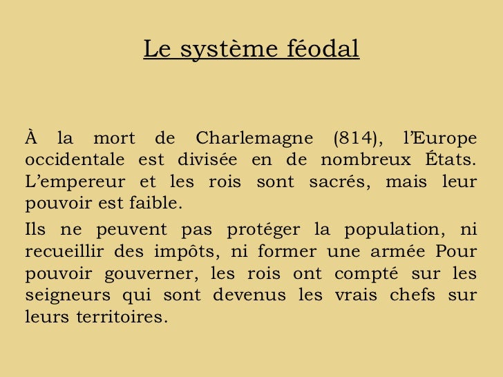 Le système féodalÀ la mort de Charlemagne (814), l'Europeoccidentale est divisée en de nombreux États.L'empereur et les ro...