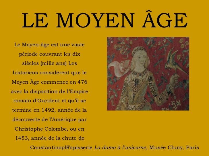 LE MOYEN ÂGE Le Moyen-âge est une vaste   période couvrant les dix    siècles (mille ans) Leshistoriens considèrent que le...