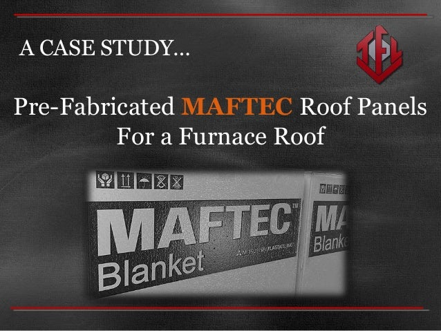 A CASE STUDY… Pre-Fabricated MAFTEC Roof Panels For a Furnace Roof