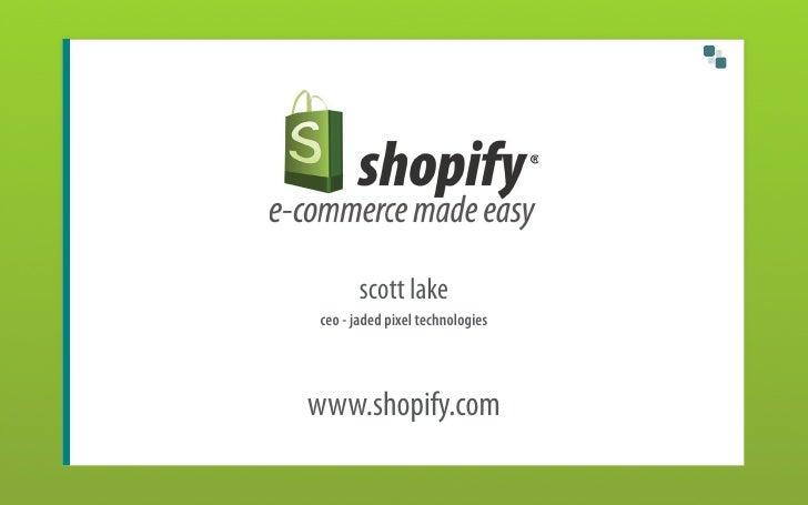 scott lake ceo - jaded pixel technologies     www.shopify.com