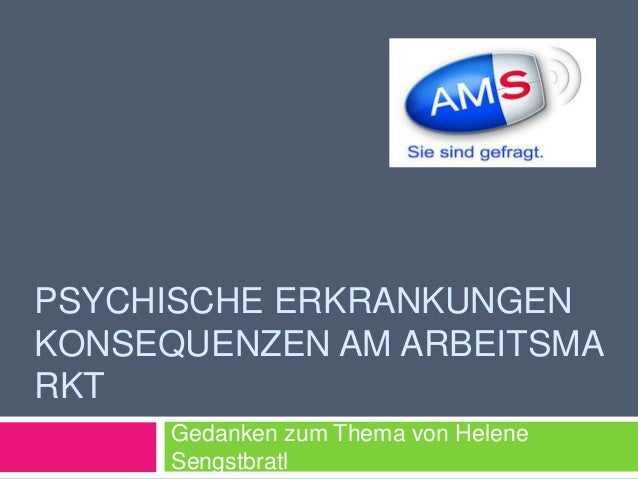 PSYCHISCHE ERKRANKUNGEN KONSEQUENZEN AM ARBEITSMA RKT Gedanken zum Thema von Helene Sengstbratl