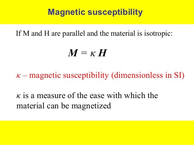 magnetic susceptibility of two iron iii compouns Magnetic susceptibility measures the force experienced by a substance in a magnetic field when we compare the weight of a sample to the weight measured in a magnetic field (figure \(\pageindex{1}\)), paramagnetic samples that are attracted to the magnet will appear heavier because of the force exerted by the magnetic field.