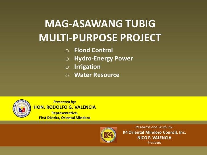 MAG-ASAWANG TUBIG MULTI-PURPOSE PROJECT                  o    Flood Control                  o    Hydro-Energy Power      ...