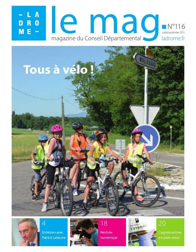 magazine du Conseil Départemental ladrome.fr N°116 juillet/septembre 2015le mag 20 L'agrotourisme en plein essor 4 Entreti...