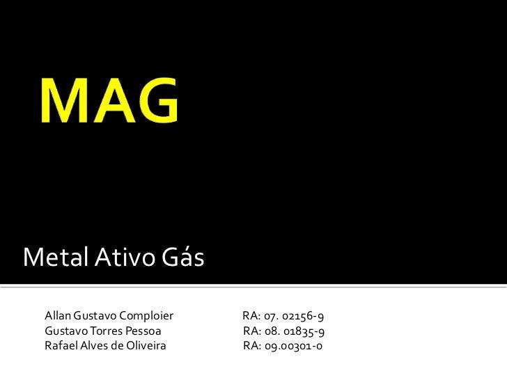 Metal Ativo Gás Allan Gustavo Comploier    RA: 07. 02156-9 Gustavo Torres Pessoa      RA: 08. 01835-9 Rafael Alves de Oliv...