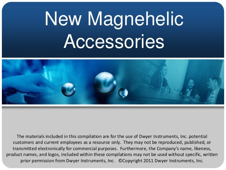 New Magnehelic                    Accessories     The materials included in this compilation are for the use of Dwyer Inst...