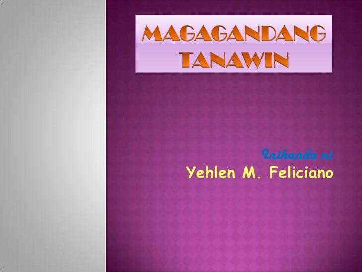 Inihanda ni                   :Yehlen M. Feliciano