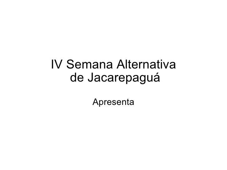 IV Semana Alternativa  de Jacarepaguá Apresenta