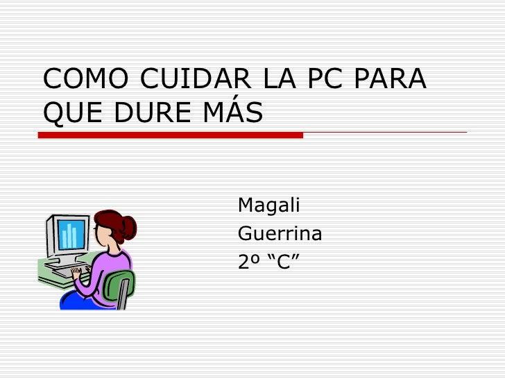 "COMO CUIDAR LA PC PARA QUE DURE MÁS Magali Guerrina 2º ""C"""