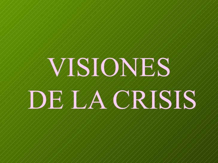 VISIONES  DE LA CRISIS