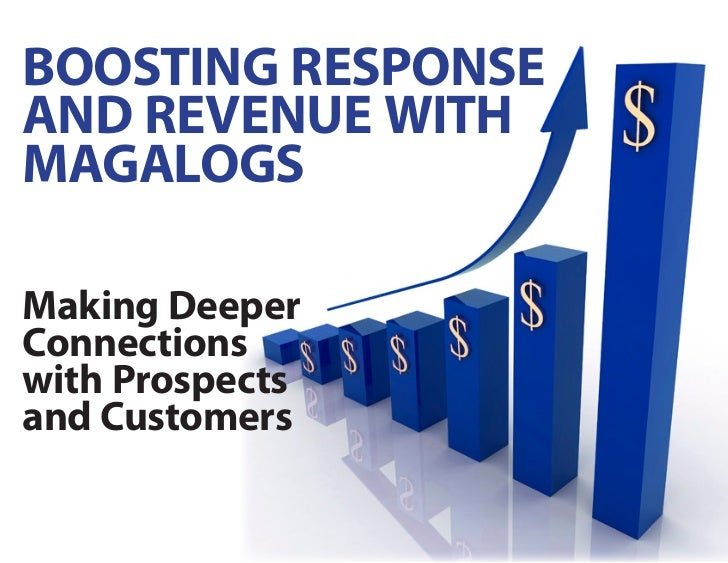 Boosting ResponseAnd Revenue withMAgAlogsMaking deeperConnectionswith prospectsand Customers
