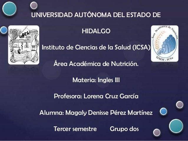 UNIVERSIDAD AUTÓNOMA DEL ESTADO DE HIDALGO Instituto de Ciencias de la Salud (ICSA) Área Académica de Nutrición. Materia: ...