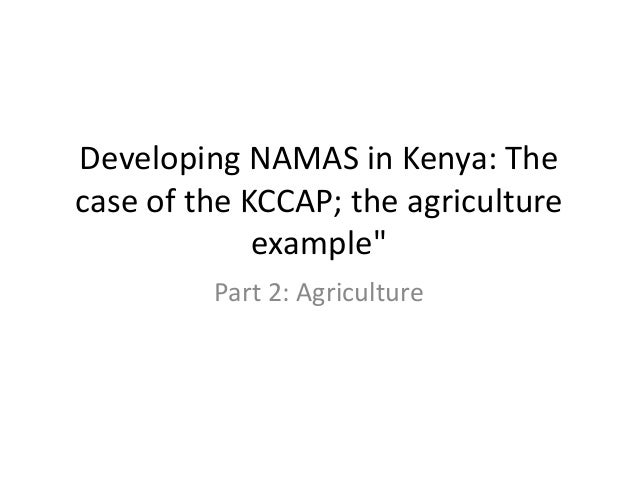 """Developing NAMAS in Kenya: The case of the KCCAP; the agriculture example""""  Part 2: Agriculture"""