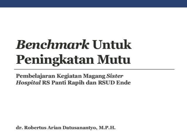 Benchmark Untuk Peningkatan Mutu Pembelajaran Kegiatan Magang Sister Hospital RS Panti Rapih dan RSUD Ende dr. Robertus Ar...