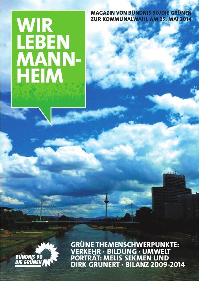 WIR LEBEN MANN- HEIM MAGAZIN VON BÜNDNIS 90/DIE GRÜNEN ZUR KOMMUNALWAHL AM 25. MAI 2014 GRÜNE THEMENSCHWERPUNKTE: VERKEHR ...