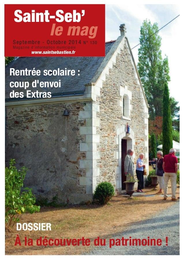 Saint-Seb'  le mag  Septembre - Octobre 2014 N° 130  Magazine d'information municipale  www.saintsebastien.fr  Rentrée sco...