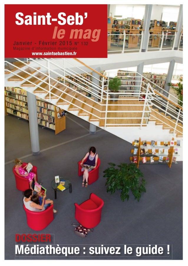 Saint-Seb' Janvier - Février 2015 N° 132 Magazine d'information municipale www.saintsebastien.fr le mag Médiathèque : suiv...