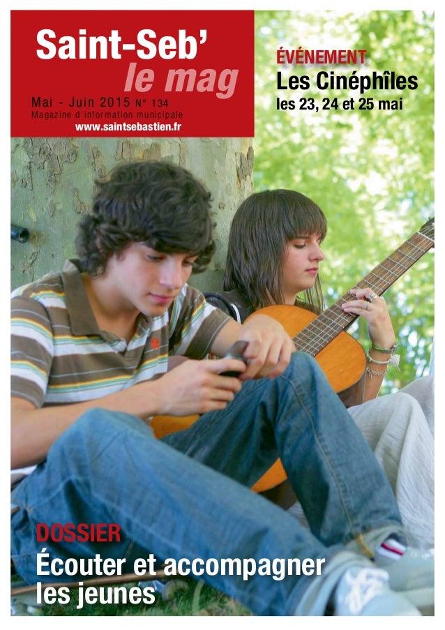 Écouter et accompagner les jeunes DOSSIER Les Cinéphîles les 23, 24 et 25 mai ÉVÉNEMENTSaint-Seb' Mai - Juin 2015 N° 134 M...