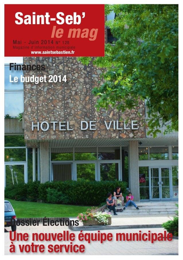 Une nouvelle équipe municipale à votre service Dossier Élections Finances Le budget 2014 Saint-Seb' Mai - Juin 2014 N° 128...
