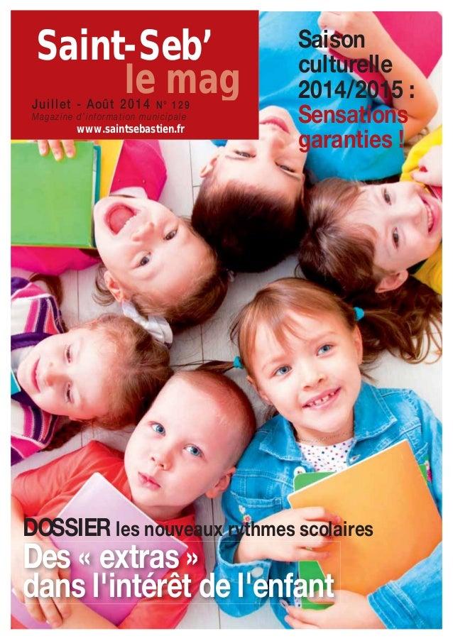 Saint-Seb'  le mag  Juillet - Août 2014 N° 129  Magazine d'information municipale  www.saintsebastien.fr  Saison  culturel...