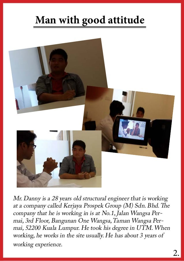Man with good attitudeMr. Danny is a 28 years old structural engineer that is workingat a company called Kerjaya Prospek G...